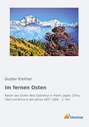 9783956979712: Im fernen Osten: Reisen des Grafen Bela Széchenyi in Indien, Japan, China, Tibet und Birma in den Jahren 1877- 1880 - 1. Teil