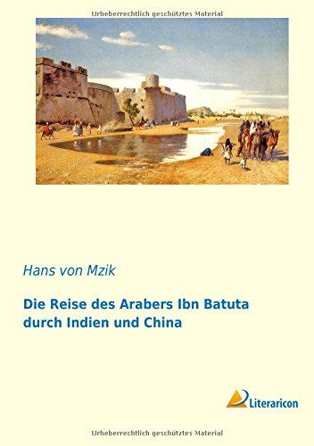 9783956979859: Die Reise des Arabers Ibn Batuta durch Indien und China