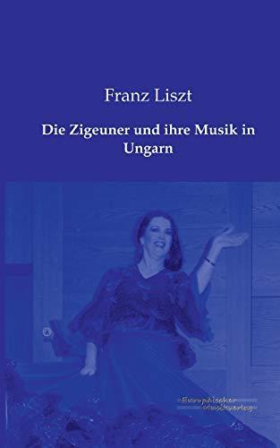 Die Zigeuner und ihre Musik in Ungarn: Franz Liszt
