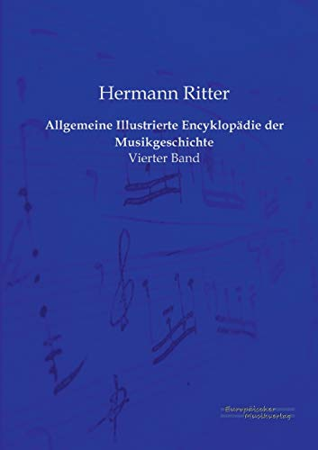 9783956980541: Allgemeine Illustrierte Encyklopadie Der Musikgeschichte: 4 (Allgemeine Illustrierte Encyklopaedie der Musikgeschichte)