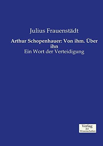 Arthur Schopenhauer: Von Ihm. ber Ihn (Paperback): Julius Frauenstadt