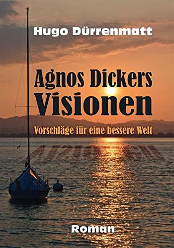9783957160195: Agnos Dickers Visionen: Vorschläge für eine bessere Welt