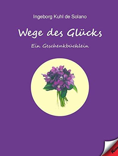 Wege des Glücks: Ein Geschenkbüchlein: Ingeborg Kuhl de
