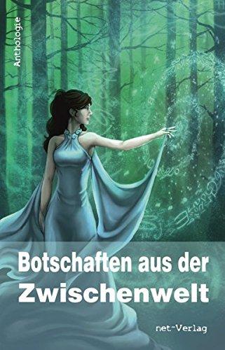 Botschaften aus der Zwischenwelt: Anthologie: Michael Mauch; Volker