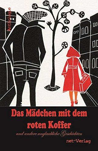 9783957201232: Das Mädchen mit dem roten Koffer und andere unglaubliche Geschichten