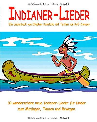9783957220806: Indianer-Lieder - 10 wunderschöne neue Indianer-Lieder für Kinder zum Mitsingen, Tanzen und Bewegen: Das Liederbuch mit allen Texten, Noten und Gitarrengriffen zum Mitsingen und Mitspielen