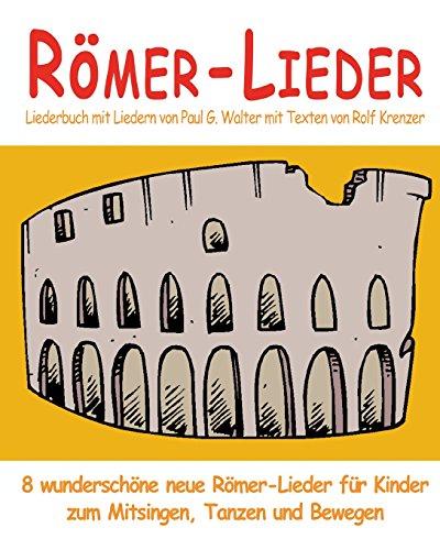 Romer-Lieder - 8 Wunderschone Neue Romer-Lieder Fur: Paul G Walter,