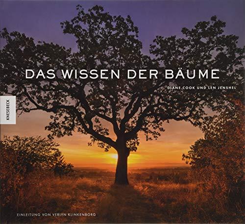 Das Wissen der Baume: 59 Portrats der altesten und legendarsten Baume der Welt: Diane Cook, Len ...