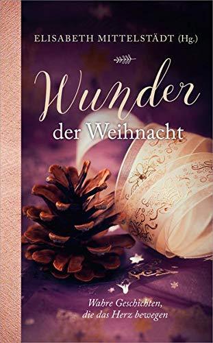 9783957341679: Wunder der Weihnacht: Wahre Geschichten, die das Herz berühren