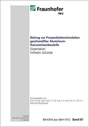 Beitrag zur Prozesskettensimulation geschweißter Aluminium-Karosserieanbauteile: Dissertation Wilhelm: Schützle, Wilhelm