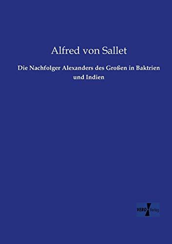 9783957381620: Die Nachfolger Alexanders des Grossen in Baktrien und Indien (German Edition)