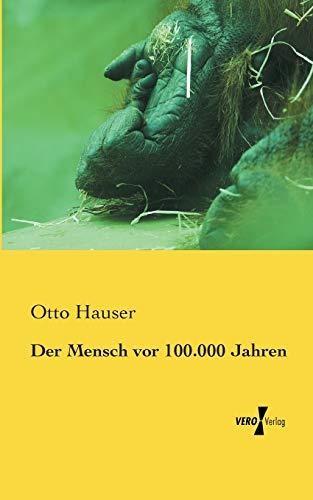 9783957384270: Der Mensch VOR 100.000 Jahren