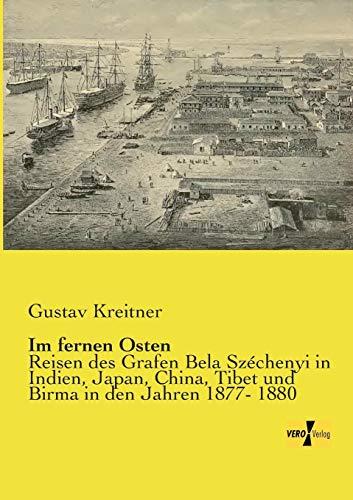 9783957385369: Im fernen Osten: Reisen des Grafen Bela Szechenyi in Indien, Japan, China, Tibet und Birma in den Jahren 1877- 1880