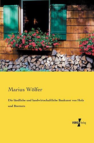 9783957385734: Die Landliche Und Landwirtschaftliche Baukunst Von Holz Und Brettern