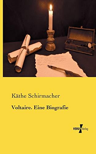 Voltaire. Eine Biografie: Käthe Schirmacher
