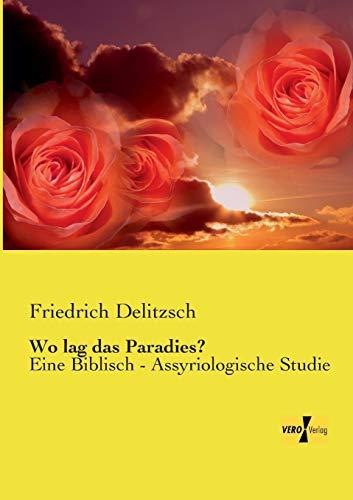 9783957389107: Wo lag das Paradies?: Eine Biblisch - Assyriologische Studie (German Edition)
