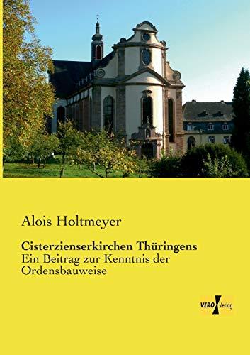 Cisterzienserkirchen Thueringens: Ein Beitrag zur Kenntnis der Ordensbauweise (German Edition): ...
