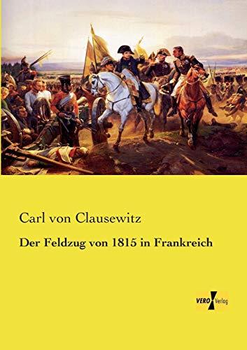 9783957389657: Der Feldzug von 1815 in Frankreich (German Edition)