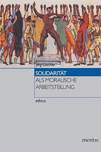 Solidarität als moralische Arbeitsteilung: Jörg Löschke