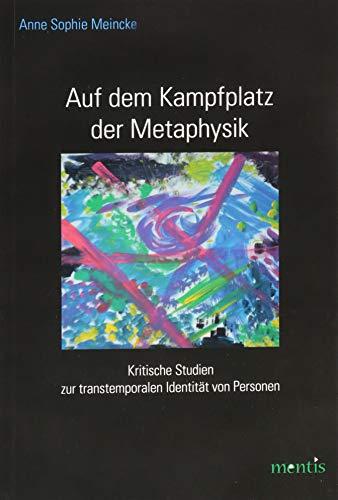Auf dem Kampfplatz der Metaphysik: Anne Sophie Meincke