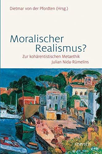 9783957430236: Moralischer Realismus?: Zur kohärentistischen Metaethik Julian Nida-Rümelins