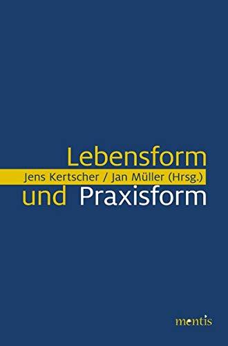 Lebensform und Praxisform: Jens Kertscher
