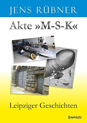 9783957447401: Akte »M-S-K«: Leipziger Geschichten