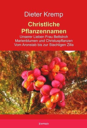 9783957447449: Christliche Pflanzennamen: Unserer Lieben Frau Bettstroh - Marienblumen und Christuspflanzen - Vom Aronstab bis zur Stachligen Zilla