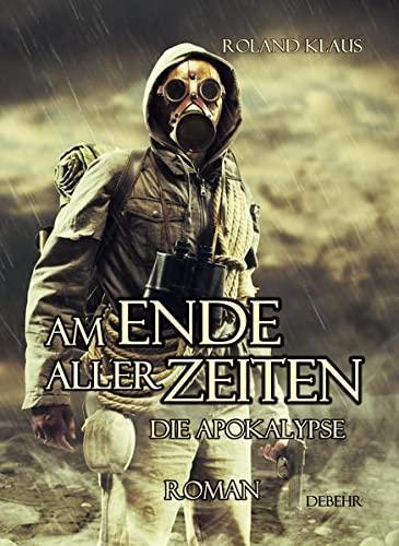 9783957530752: Am Ende aller Zeiten - Die Apokalypse - ROMAN