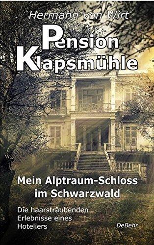 9783957531841: Pension Klapsm�hle - Mein Alptraum-Schloss im Schwarzwald - Die haarstr�ubenden Erlebnisse eines Hoteliers
