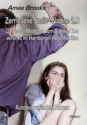 9783957532411: Zerrissene Seele - Nadine 2.0 - Das erste Mädchen vom Bahnhof Zoo versinkt im Hamburger Rotlichtmilieu - Autobiografischer Roman