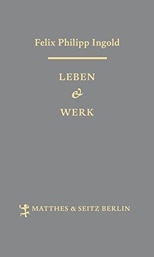 Leben & Werk: Felix Philipp Ingold