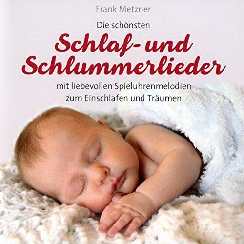 Schlaf - und Schlummerlieder: mit liebevollen Spieluhrenmeloldien: Frank Metzner