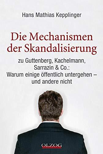 9783957680457: Die Mechanismen der Skandalisierung: zu Guttenberg, Kachelmann, Sarrazin & Co.: Warum einige öffentlich untergehen - und andere nicht