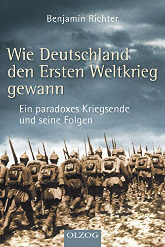 9783957680471: Wie Deutschland den Ersten Weltkrieg gewann: Ein paradoxes Kriegsende und seine Folgen