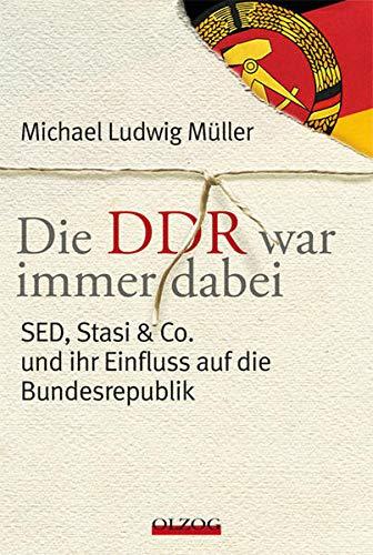 9783957681010: Die DDR war immer dabei: SED, Stasi & Co. und ihr Einfluss auf die Bundesrepublik
