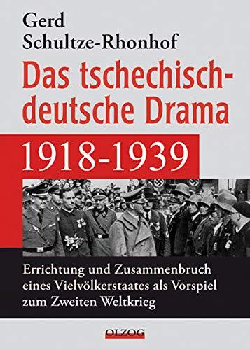 9783957681058: Das tschechisch-deutsche Drama 1918-1939: Errichtung und Zusammenbruch eines Vielvölkerstaates als Vorspiel zum Zweiten Weltkrieg