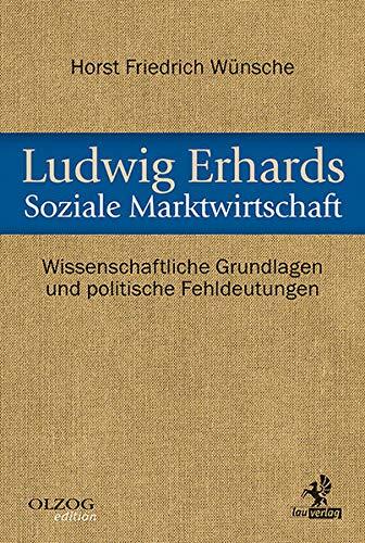 9783957681355: Ludwig Erhards Soziale Marktwirtschaft: Wissenschaftliche Grundlagen und politische Fehldeutungen