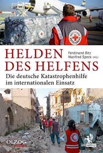 Helden des Helfens: Die deutsche Katastrophenhilfe im: Franz-Josef Hammerl; Joachim