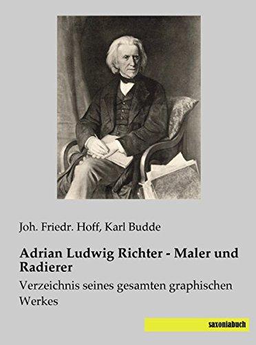 9783957700131: Adrian Ludwig Richter - Maler und Radierer: Verzeichnis seines gesamten graphischen Werkes