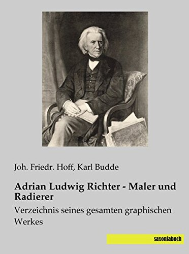 9783957700131: Adrian Ludwig Richter - Maler und Radierer: Verzeichnis seines gesamten graphischen Werkes (German Edition)