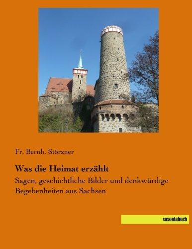 9783957700223: Was die Heimat erzaehlt: Sagen, geschichtliche Bilder und denkwuerdige Begebenheiten aus Sachsen