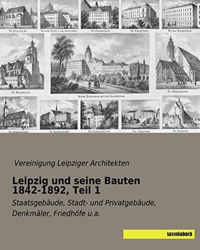 Leipzig und seine Bauten 1842-1892, Teil 1