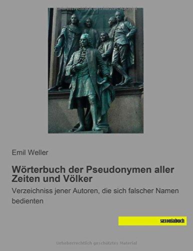 Wörterbuch der Pseudonymen aller Zeiten und Völker: Emil Weller