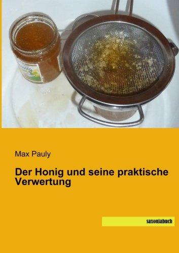 Der Honig und seine praktische Verwertung (Paperback): Max Pauly