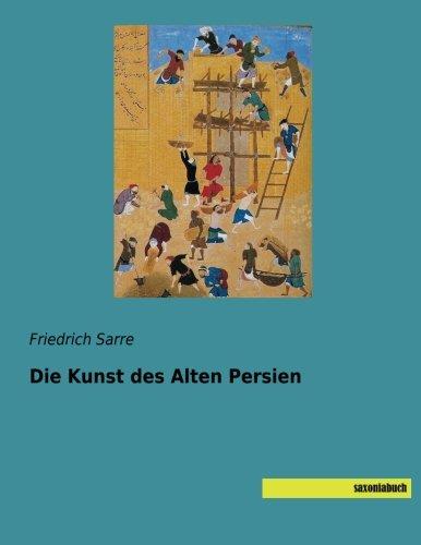 Die Kunst des Alten Persien: Friedrich Sarre