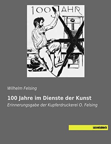 100 Jahre im Dienste der Kunst : Wilhelm Felsing