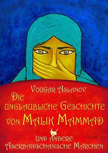 Die unglaubliche Geschichte von Malik Mammad: Aslanov, Vougar /