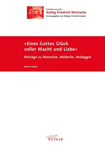 9783957730602: Eines Gottes Glück voller Macht und Liebe: Beiträge zu Nietzsche, Hölderlin, Heidegger