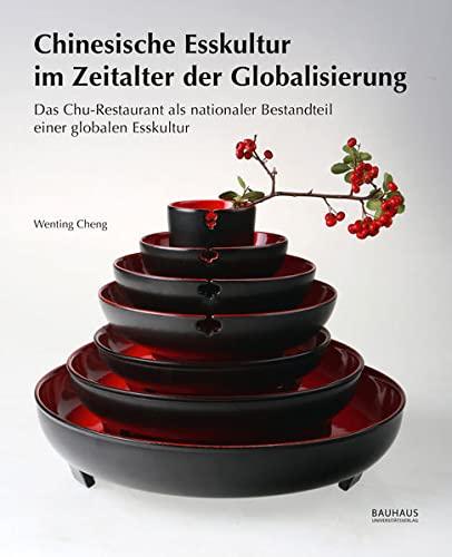 Chinesische Esskultur im Zeitalter der Globalisierung: Das Chu-Restaurant als nationaler ...